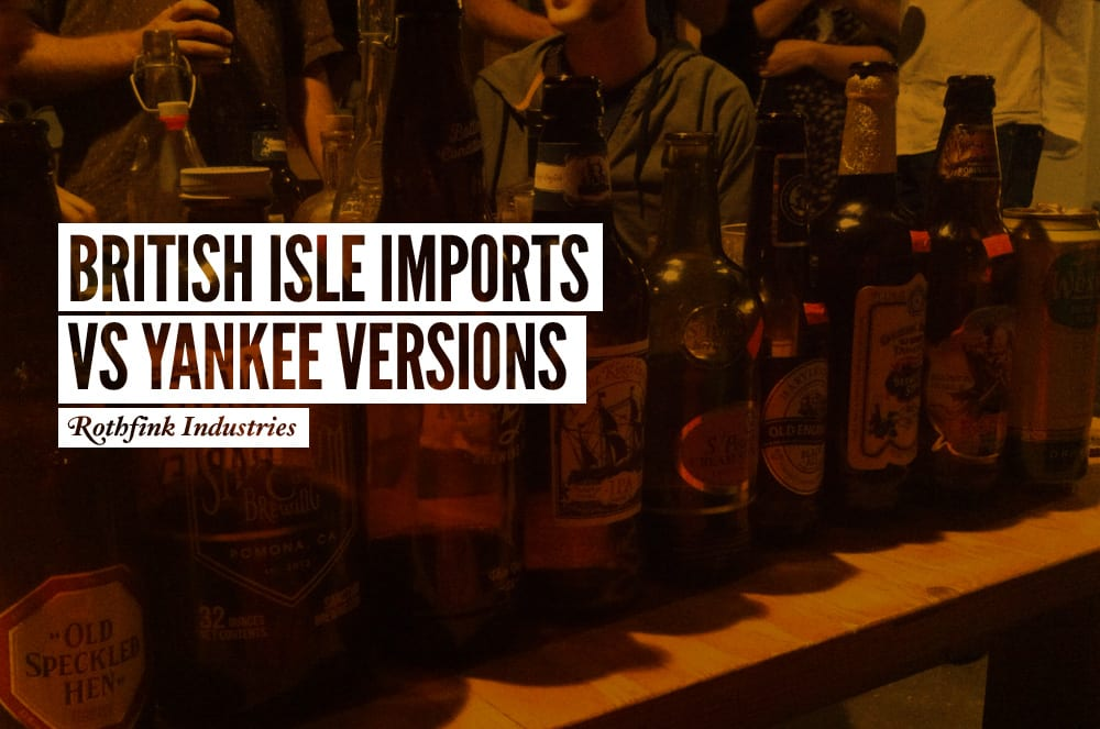 "British Isle Imports vs Yankee Versions: An ""across the pond"" tasting across the pond"